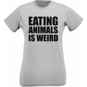 Eating Animals Is Weird Womens Slim Fit T-Shirt