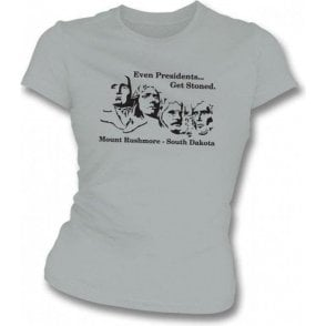 Even Presidents get Stoned Womens Slimfit T-shirt