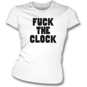 F*** The Clock (As Worn By Patti Smith) Womens Slim Fit T-Shirt