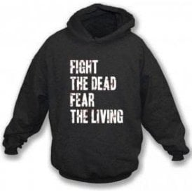 Fight The Dead Fear The Living Hooded Sweatshirt