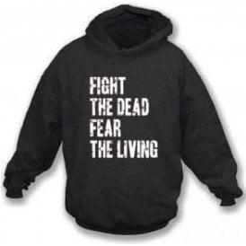 Fight The Dead Fear The Living Hooded Sweatshirt