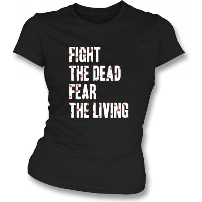 Fight The Dead Fear The Living Women's Slimfit T-shirt