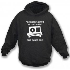 File Sharing Isn't Killing Music Shit Bands Are Hooded Sweatshirt