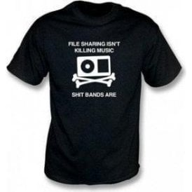 File Sharing Isn't Killing Music Shit Bands Are T-shirt