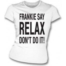 Frankie Say Relax Don't Do It! Womens Slim Fit T-Shirt