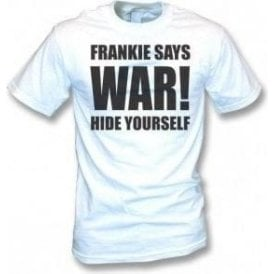 Frankie Says War! Hide Yourself (As Worn By Frankie Goes To Hollywood) T-Shirt