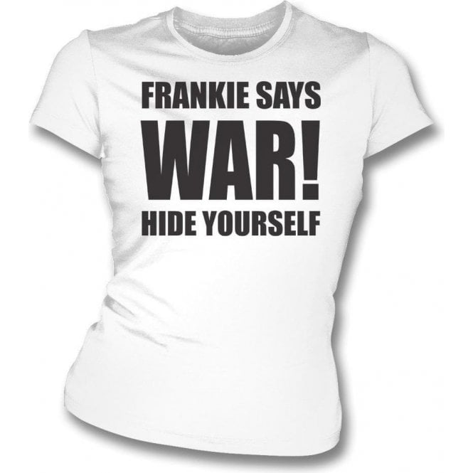 Frankie Says War! Hide Yourself (As Worn By Frankie Goes To Hollywood) Womens Slim Fit T-Shirt