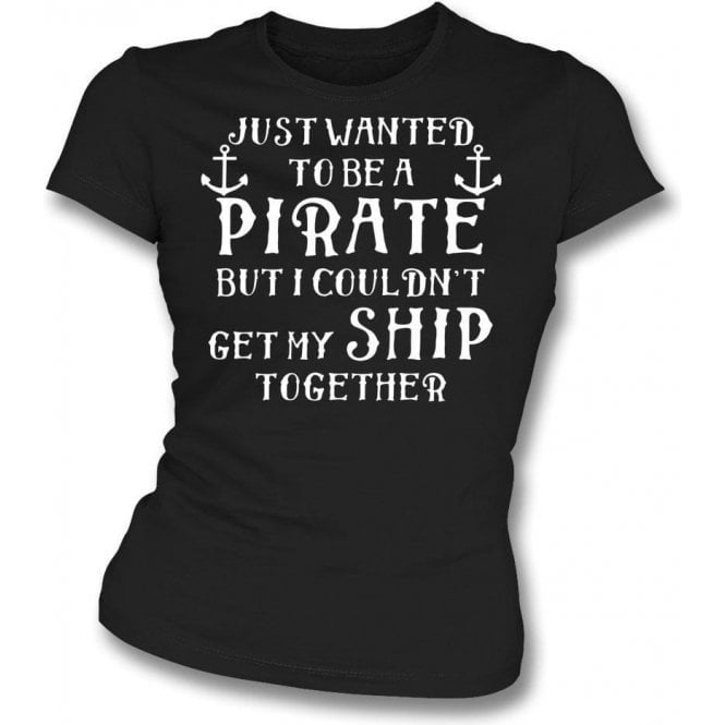 Get My Ship Together Womens Slim Fit T-Shirt