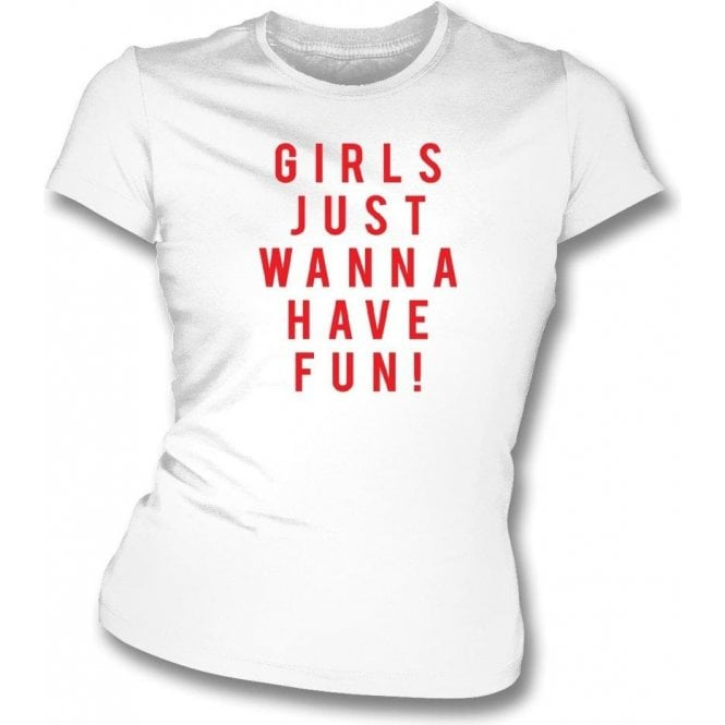 Girls Just Wanna Have Fun (As Worn by Katy Perry) Womens Slim Fit T-Shirt