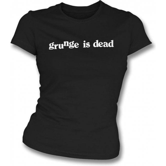 Grunge Is Dead (As Worn By Kurt Cobain, Nirvana) Womens Slim Fit T-Shirt