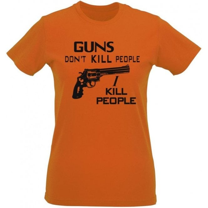 Guns Don't Kill People, I Kill People (As Worn By Richard Kiel, Happy Gilmore) Womens Slim Fit T-Shirt