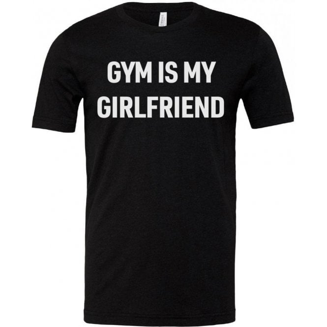 Gym Is My Girlfriend Unisex T-Shirt