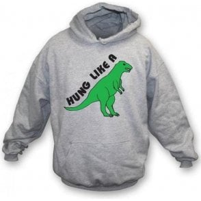 Hung like a dinosaur Hooded Sweatshirt