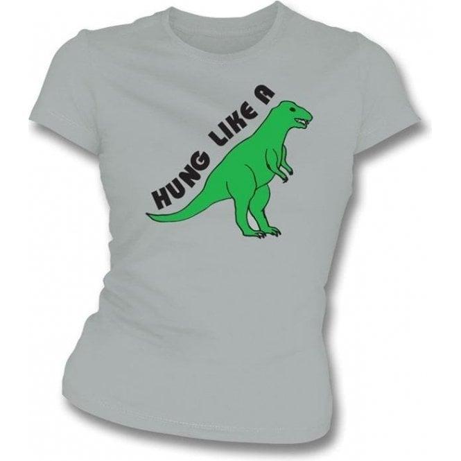 Hung Like A Dinosaur Womens Slim Fit T-Shirt
