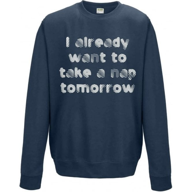 I Already Want To Take A Nap Tomorrow Sweatshirt