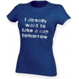 I Already Want To Take A Nap Tomorrow Womens Slim Fit T-Shirt