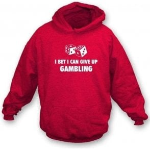 I Bet I Can Give Up Gambling Hooded Sweatshirt