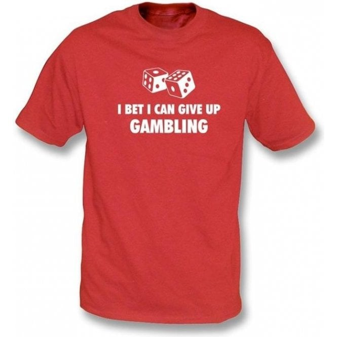 I Bet I Can Give Up Gambling T-shirt