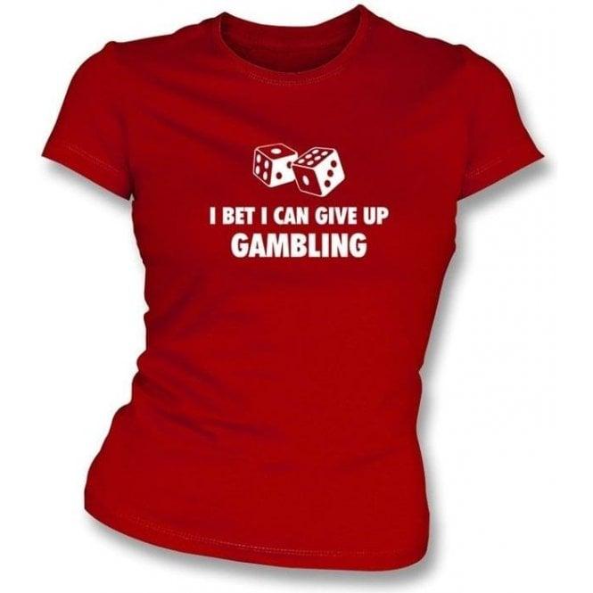 I Bet I Can Give Up Gambling Womens Slimfit T-shirt