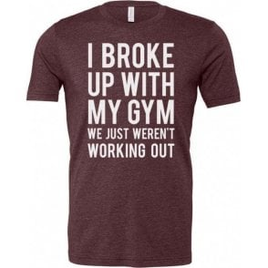I Broke Up With My Gym Unisex T-Shirt