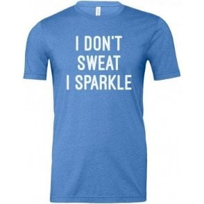 I Don't Sweat, I Sparkle Unisex T-Shirt