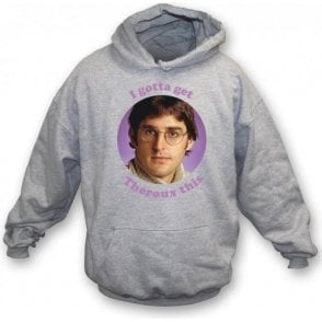 I Gotta Get Theroux This Hooded Sweatshirt