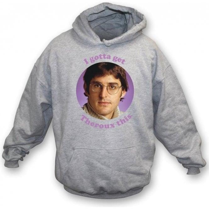 I Gotta Get Theroux This Kids Hooded Sweatshirt
