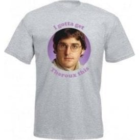 I Gotta Get Theroux This T-Shirt