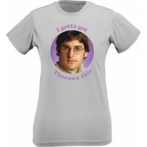 I Gotta Get Theroux This Womens Slim Fit T-Shirt