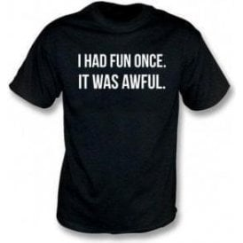 I Had Fun Once... T-Shirt