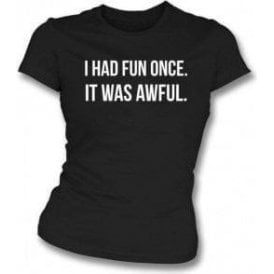 I Had Fun Once... Womens Slim Fit T-Shirt