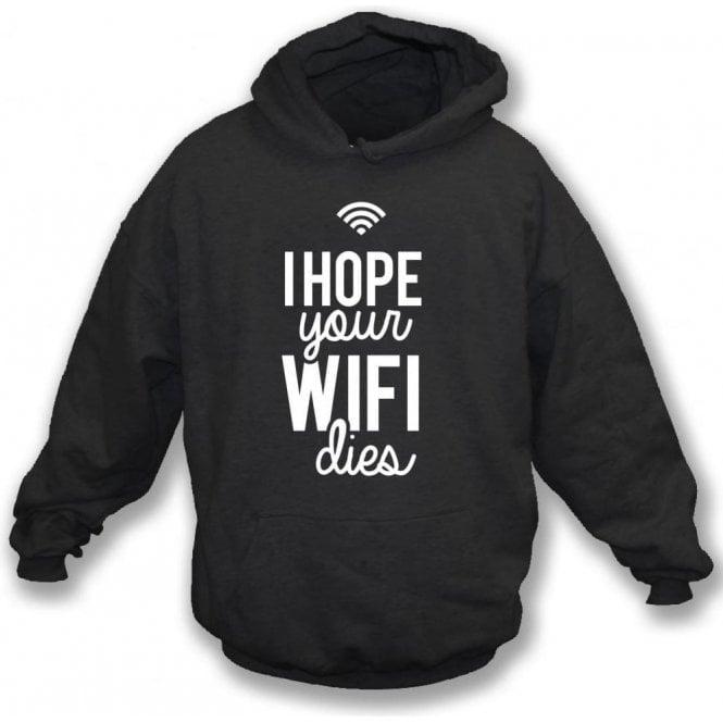 I Hope Your WiFi Dies Hooded Sweatshirt