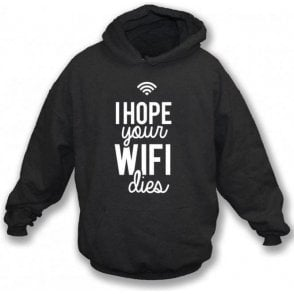 I Hope Your WiFi Dies Hooded Sweatshirt