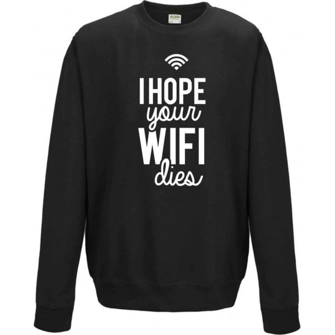 I Hope Your WiFi Dies Sweatshirt