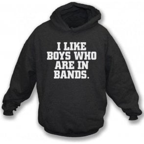 I Like Boys Who Are In Bands Hooded Sweatshirt