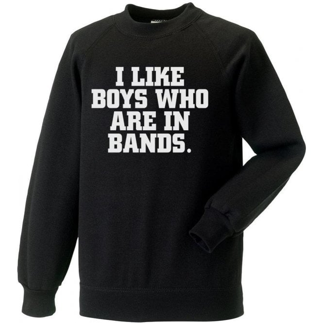 I Like Boys Who Are In Bands Sweatshirt