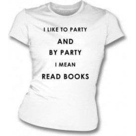 I Like To Party (Read Books) Womens Slim Fit T-Shirt