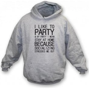 I Like To Party (Stay At Home) Hooded Sweatshirt