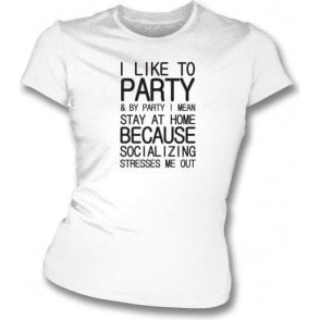I Like To Party (Stay At Home) Womens Slim Fit T-Shirt