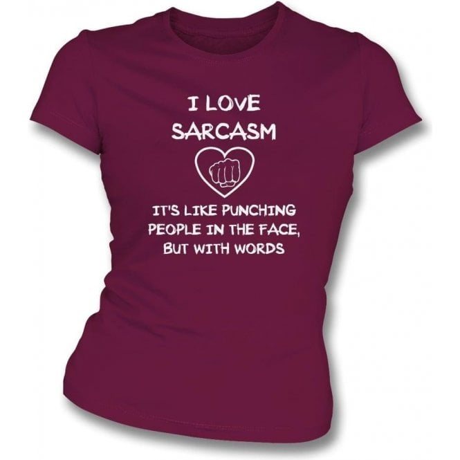I Love Sarcasm Womens Slim Fit T-Shirt