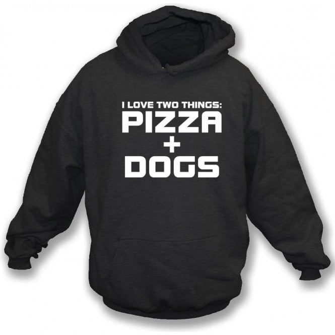 I Love Two Things: Pizza & Dogs Hooded Sweatshirt