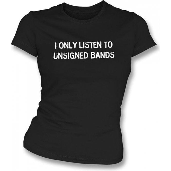 I Only Listen To Unsigned Bands Girl's Slim-Fit T-shirt