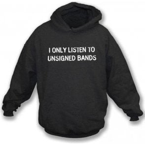 I Only Listen To Unsigned Bands Hooded Sweatshirt