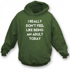 I Really Don't Feel Like Being An Adult Hooded Sweatshirt