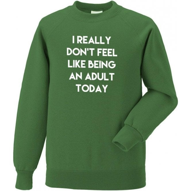 I Really Don't Feel Like Being An Adult Sweatshirt