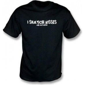 I Snatch Kisses and Vice Versa T-shirt