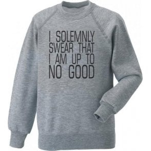 I Solemnly Swear I Am Up To No Good Sweatshirt
