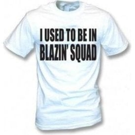 I Used To Be In Blazin' Squad (Inspired by Love Island) T-Shirt