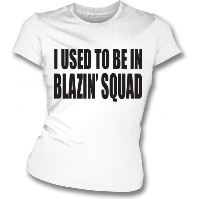 I Used To Be In Blazin' Squad (Inspired by Love Island) Womens Slim Fit T-Shirt