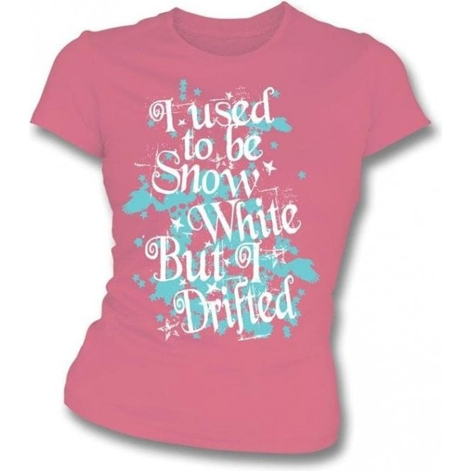 I Used To Be Snow White But I Drifted Womens Slim Fit T-shirt